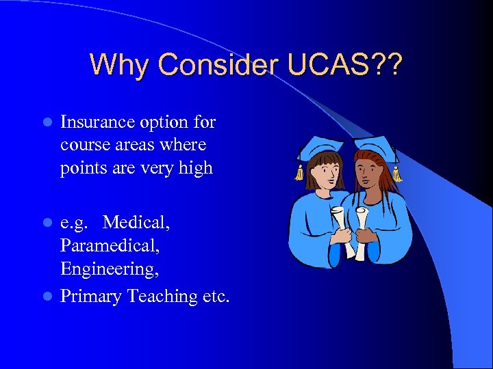 Why Consider UCAS? ? l Insurance option for course areas where points are very