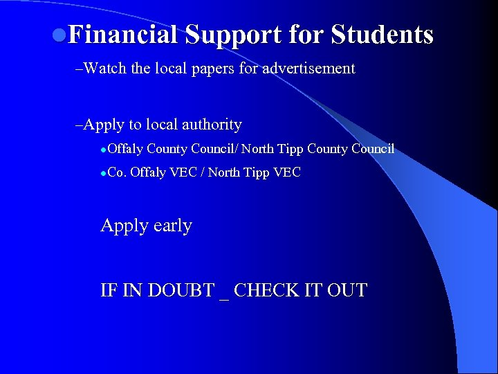 l. Financial Support for Students –Watch the local papers for advertisement –Apply to local