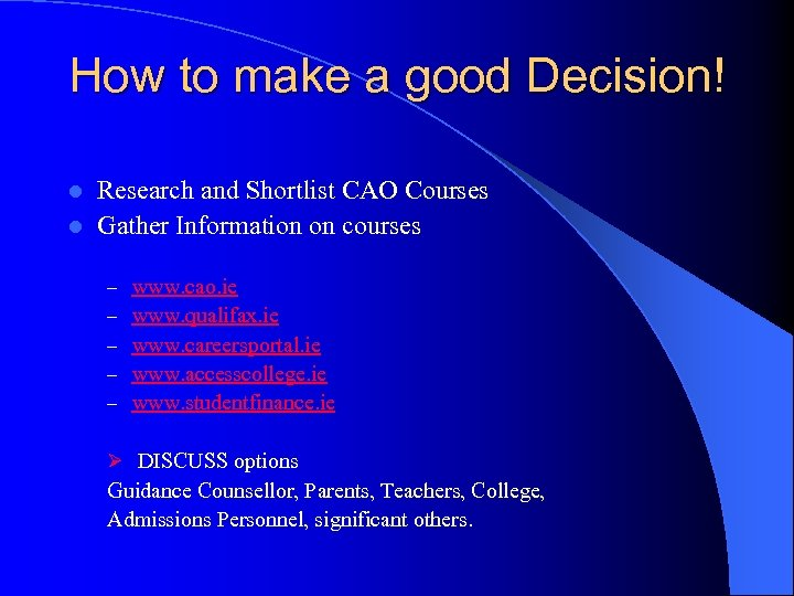 How to make a good Decision! Research and Shortlist CAO Courses l Gather Information