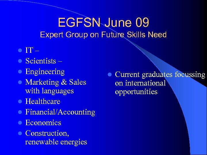 EGFSN June 09 Expert Group on Future Skills Need l l l l IT