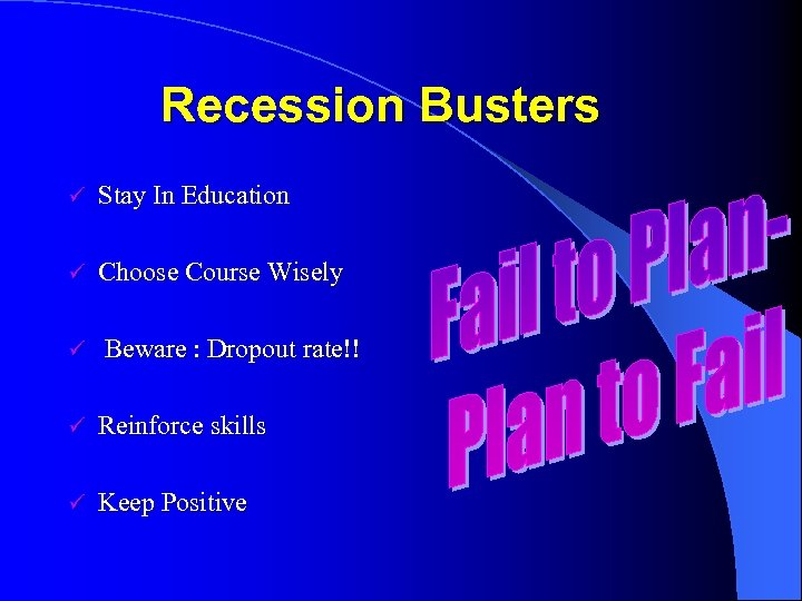 Recession Busters ü Stay In Education ü Choose Course Wisely ü Beware : Dropout