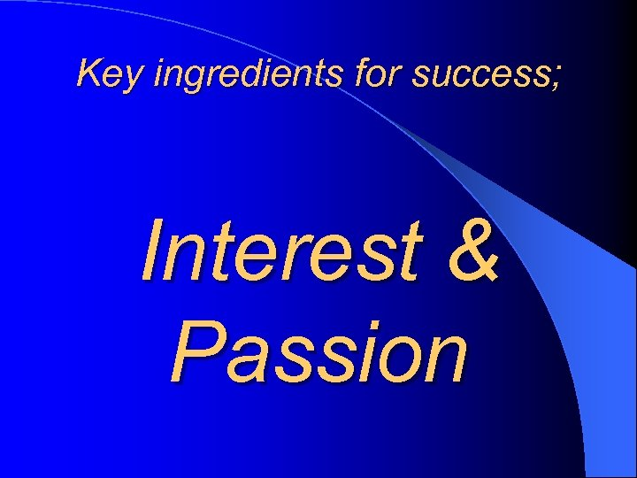 Key ingredients for success; Interest & Passion