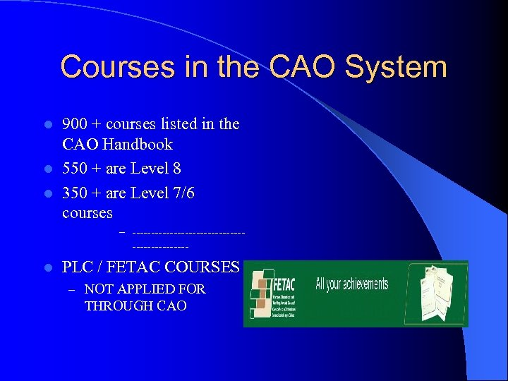 Courses in the CAO System 900 + courses listed in the CAO Handbook l