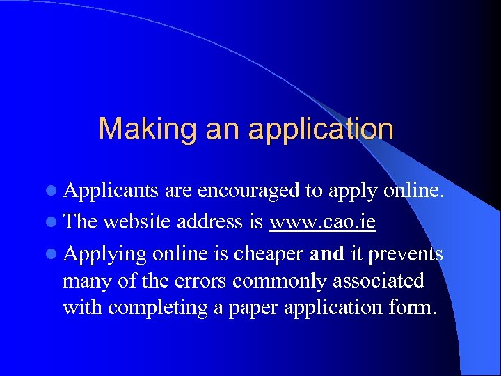 Making an application l Applicants are encouraged to apply online. l The website address