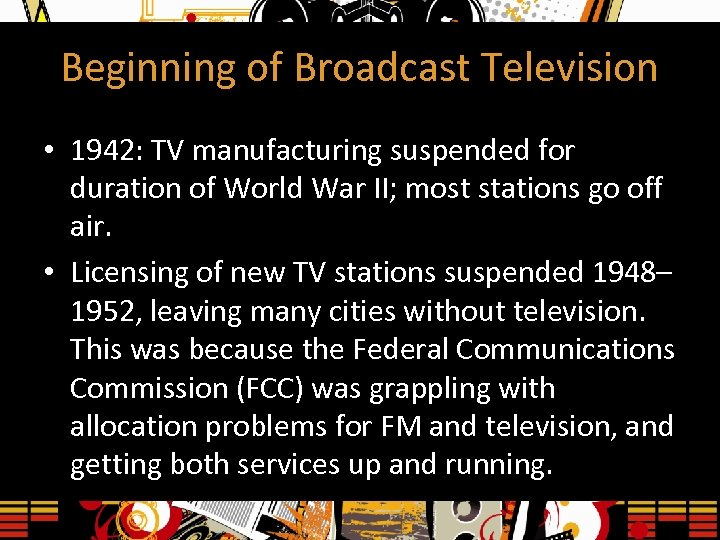 Beginning of Broadcast Television • 1942: TV manufacturing suspended for duration of World War