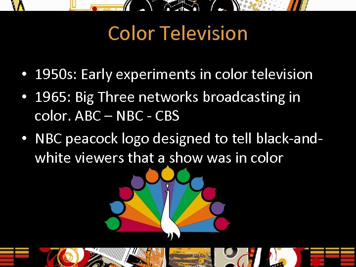 Color Television • 1950 s: Early experiments in color television • 1965: Big Three
