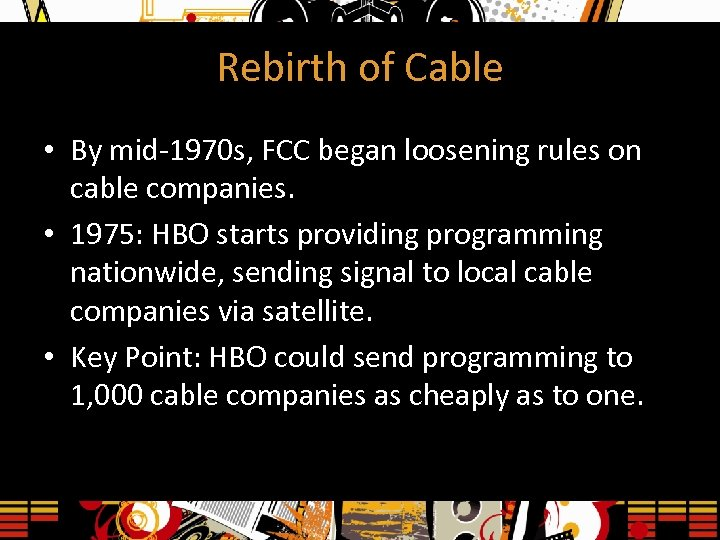 Rebirth of Cable • By mid-1970 s, FCC began loosening rules on cable companies.