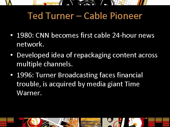 Ted Turner – Cable Pioneer • 1980: CNN becomes first cable 24 -hour news