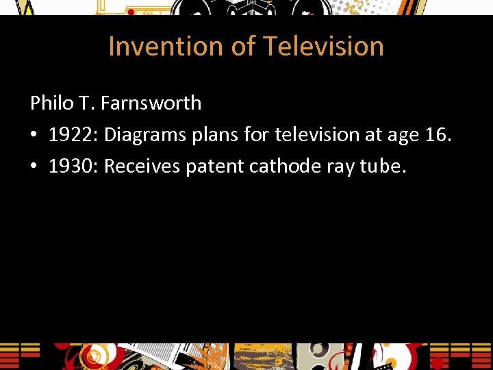 Invention of Television Philo T. Farnsworth • 1922: Diagrams plans for television at age