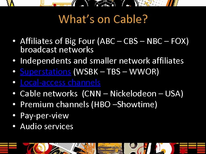 What's on Cable? • Affiliates of Big Four (ABC – CBS – NBC –