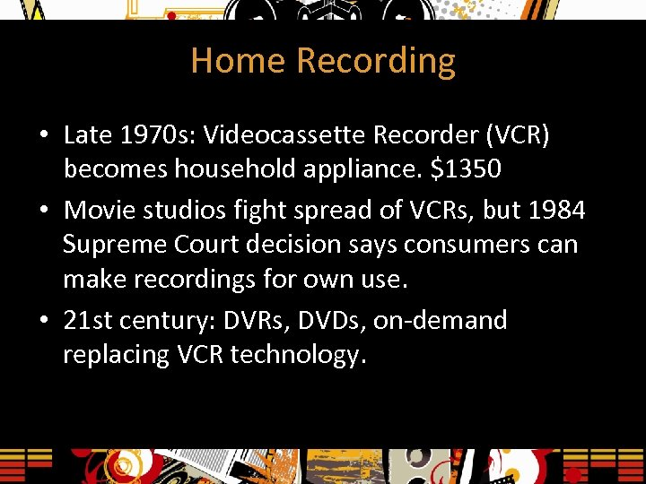 Home Recording • Late 1970 s: Videocassette Recorder (VCR) becomes household appliance. $1350 •