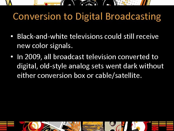 Conversion to Digital Broadcasting • Black-and-white televisions could still receive new color signals. •