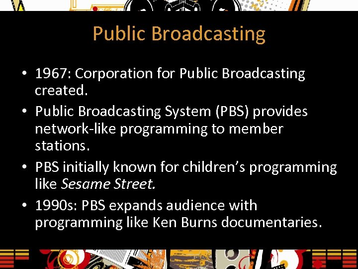Public Broadcasting • 1967: Corporation for Public Broadcasting created. • Public Broadcasting System (PBS)