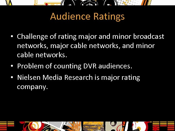 Audience Ratings • Challenge of rating major and minor broadcast networks, major cable networks,