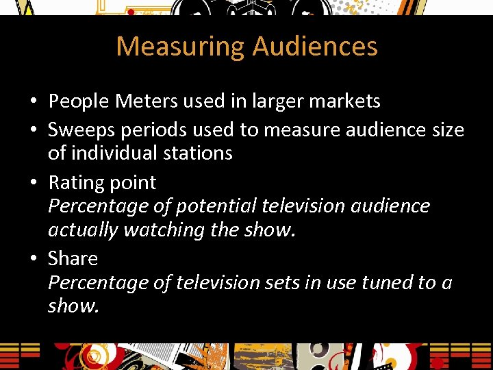 Measuring Audiences • People Meters used in larger markets • Sweeps periods used to