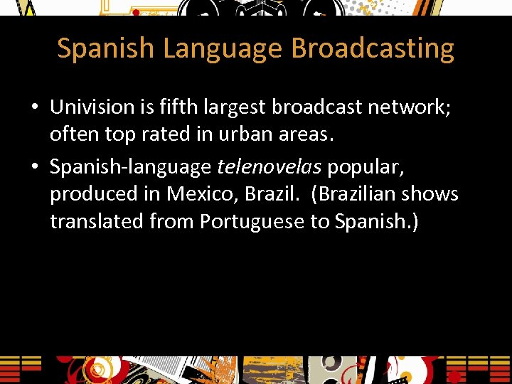 Spanish Language Broadcasting • Univision is fifth largest broadcast network; often top rated in
