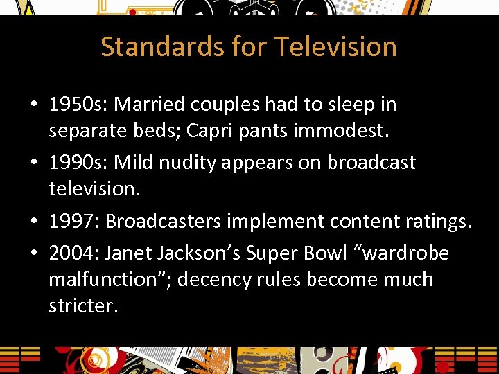 Standards for Television • 1950 s: Married couples had to sleep in separate beds;