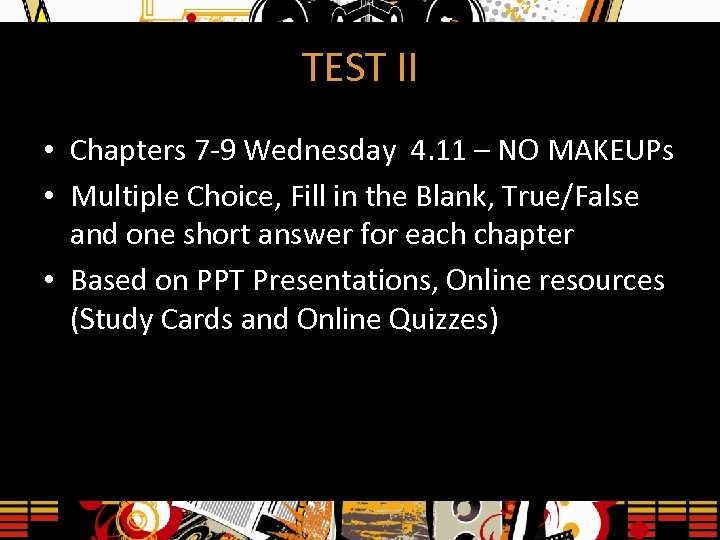 TEST II • Chapters 7 -9 Wednesday 4. 11 – NO MAKEUPs • Multiple