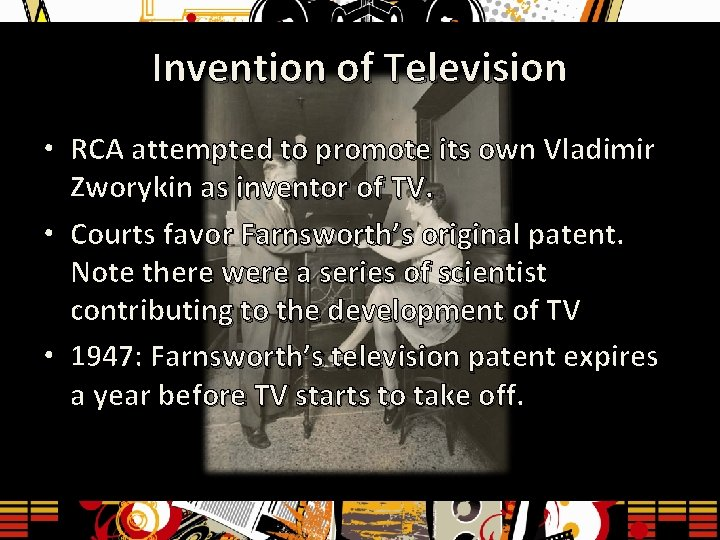 Invention of Television • RCA attempted to promote its own Vladimir Zworykin as inventor