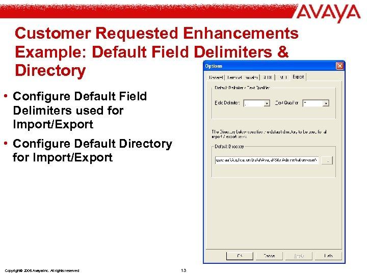 Customer Requested Enhancements Example: Default Field Delimiters & Directory • Configure Default Field Delimiters