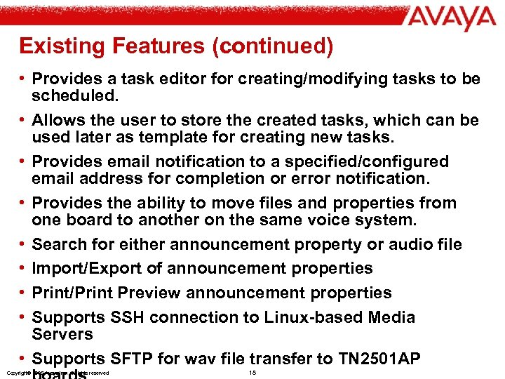 Existing Features (continued) • Provides a task editor for creating/modifying tasks to be scheduled.