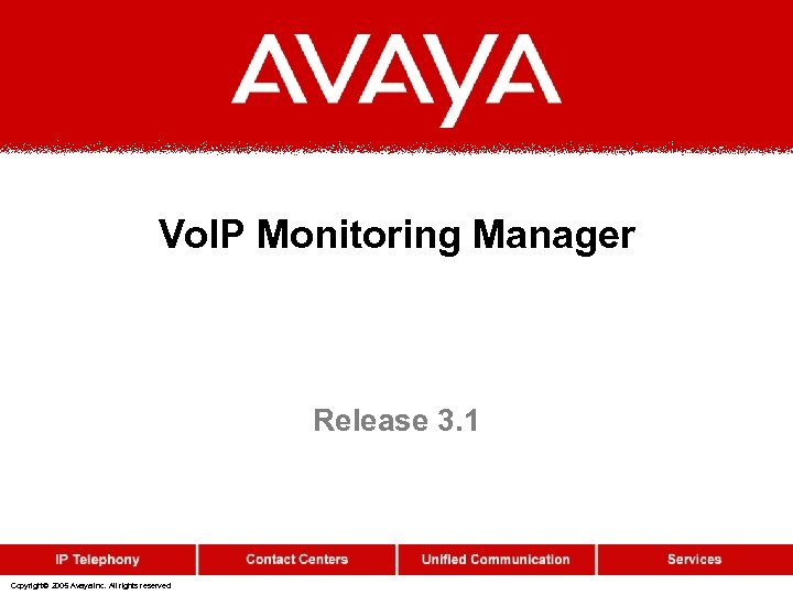 Vo. IP Monitoring Manager Release 3. 1 Copyright© 2005 Avaya Inc. All rights reserved
