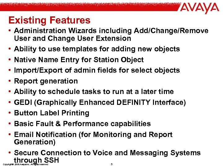 Existing Features • Administration Wizards including Add/Change/Remove User and Change User Extension • Ability