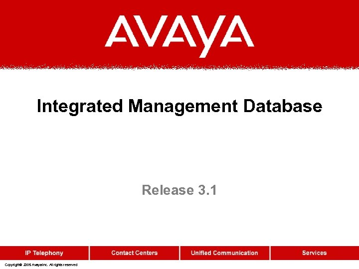 Integrated Management Database Release 3. 1 Copyright© 2005 Avaya Inc. All rights reserved