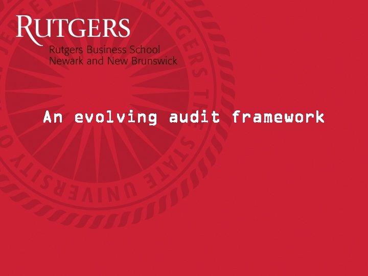 An evolving audit framework
