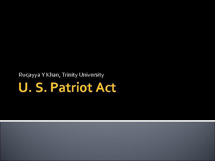 Ruqayya Y Khan, Trinity University U. S. Patriot Act