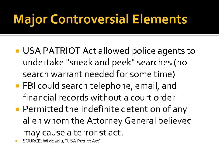 Major Controversial Elements USA PATRIOT Act allowed police agents to undertake