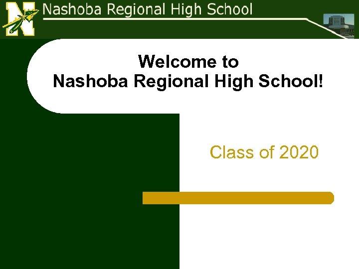 Welcome to Nashoba Regional High School! Class of 2020