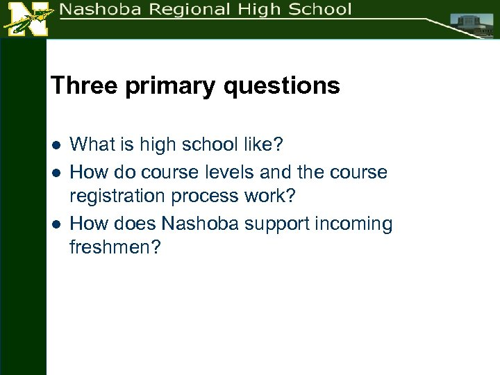 Three primary questions l l l What is high school like? How do course