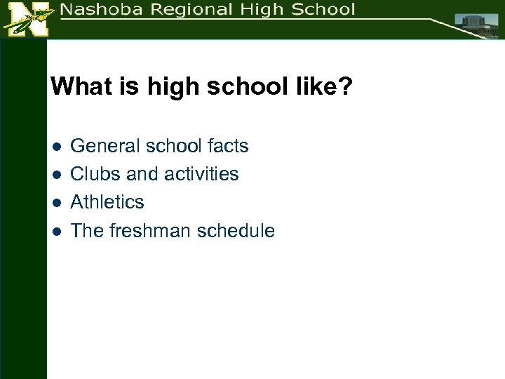 What is high school like? l l General school facts Clubs and activities Athletics