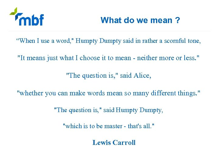 """What do we mean ? """"When I use a word,"""