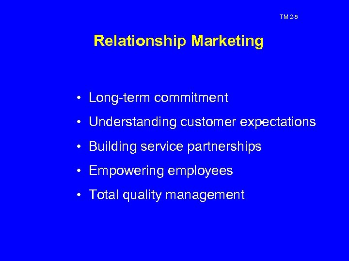 TM 2 -5 Relationship Marketing • Long-term commitment • Understanding customer expectations • Building