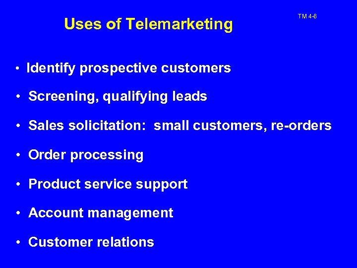 Uses of Telemarketing TM 4 -6 • Identify prospective customers • Screening, qualifying leads