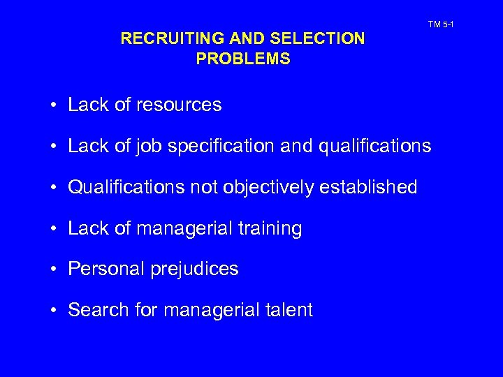 RECRUITING AND SELECTION PROBLEMS TM 5 -1 • Lack of resources • Lack of