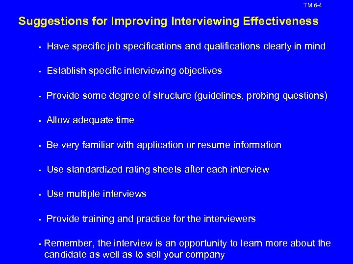 TM 6 -4 Suggestions for Improving Interviewing Effectiveness • Have specific job specifications and
