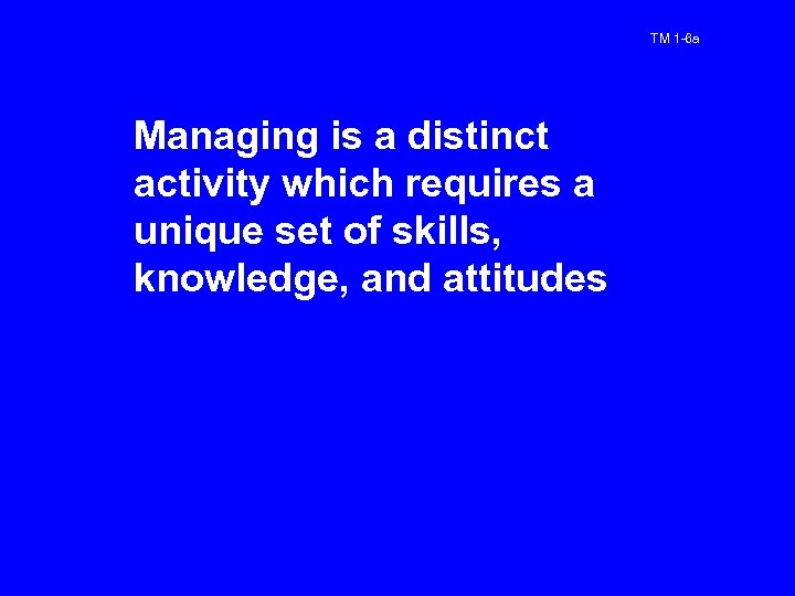TM 1 -6 a Managing is a distinct activity which requires a unique set