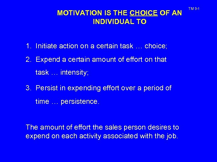 MOTIVATION IS THE CHOICE OF AN INDIVIDUAL TO 1. Initiate action on a certain