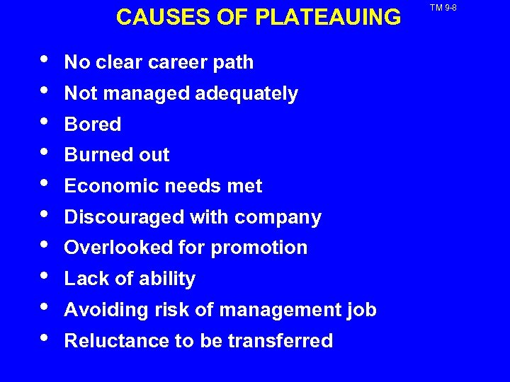 CAUSES OF PLATEAUING • • • No clear career path Not managed adequately Bored