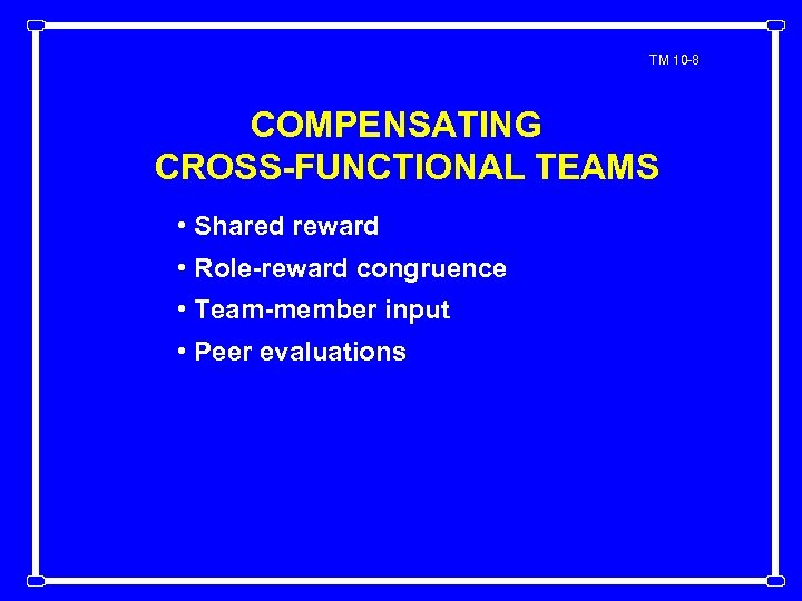 TM 10 -8 COMPENSATING CROSS-FUNCTIONAL TEAMS • Shared reward • Role-reward congruence • Team-member
