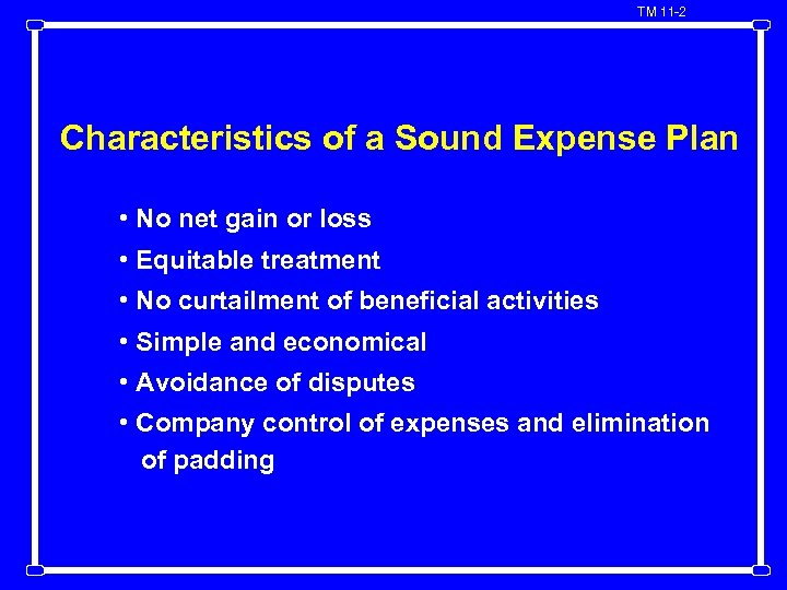 TM 11 -2 Characteristics of a Sound Expense Plan • No net gain or