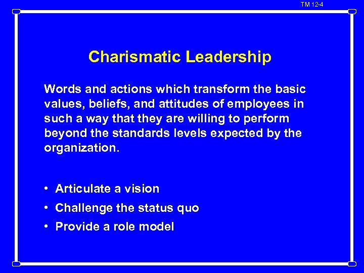TM 12 -4 Charismatic Leadership Words and actions which transform the basic values, beliefs,