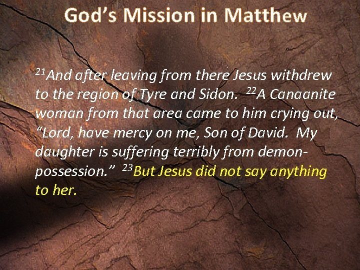 God's Mission in Matthew 21 And after leaving from there Jesus withdrew to the