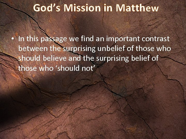 God's Mission in Matthew • In this passage we find an important contrast between
