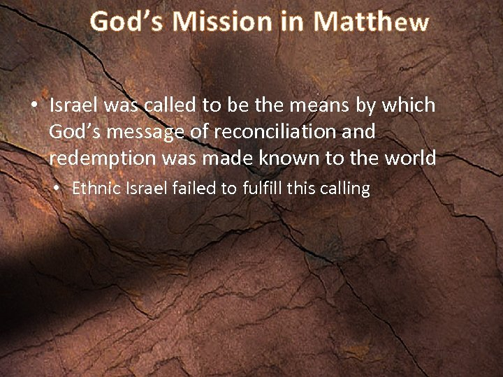 God's Mission in Matthew • Israel was called to be the means by which