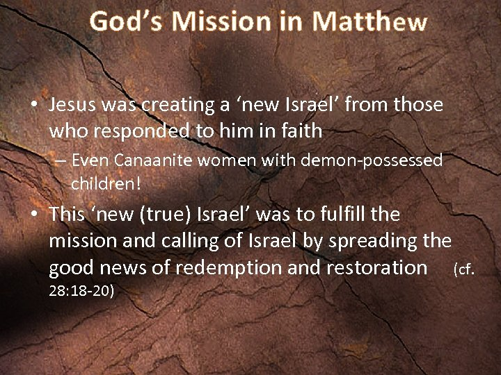God's Mission in Matthew • Jesus was creating a 'new Israel' from those who