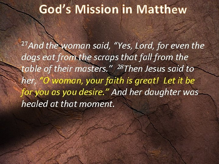 "God's Mission in Matthew 27 And the woman said, ""Yes, Lord, for even the"